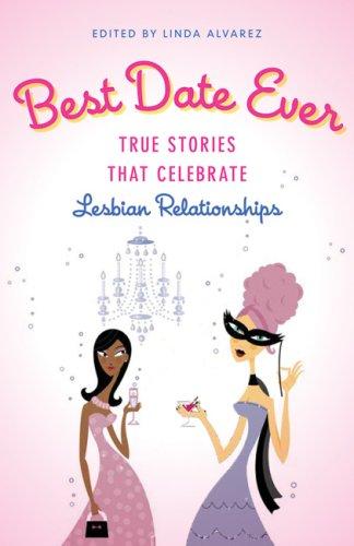 Best Date Ever: True Stories that Celebrate LesbianRelationships